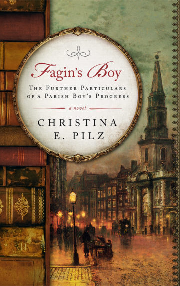 Fagin's Boy: The Further Particulars Of A Parish Boy's Progress (Oliver & Jack Book 1)